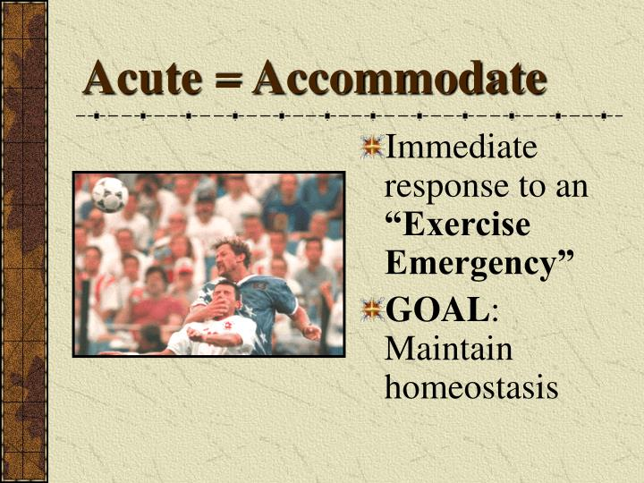 Acute accommodate