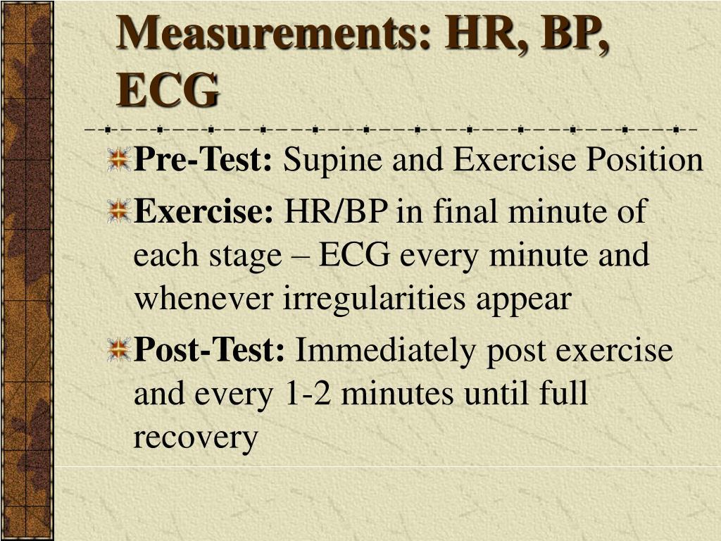 Measurements: HR, BP, ECG