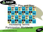 tennis play and stay increasing tennis participation worldwide1