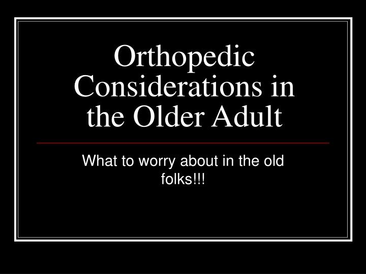 Orthopedic considerations in the older adult