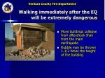 walking immediately after the eq will be extremely dangerous