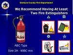 we recommend having at least two fire extinguishers