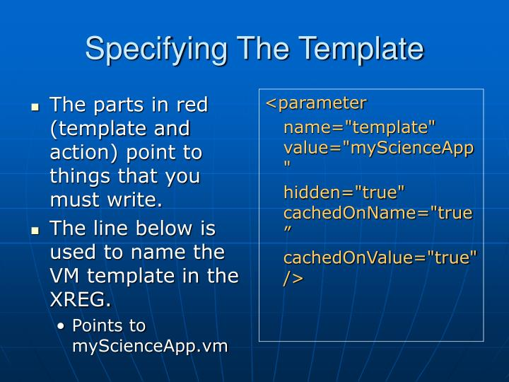 The parts in red (template and action) point to things that you must write.