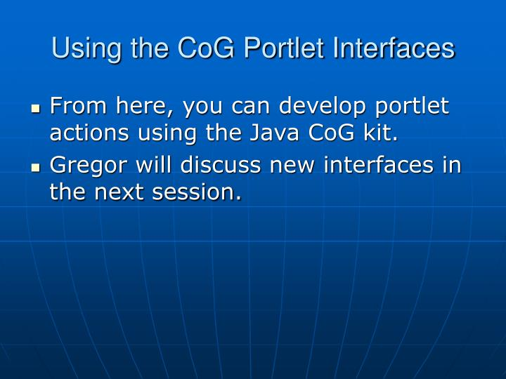 Using the CoG Portlet Interfaces