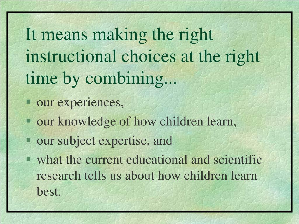 It means making the right instructional choices at the right time by combining...
