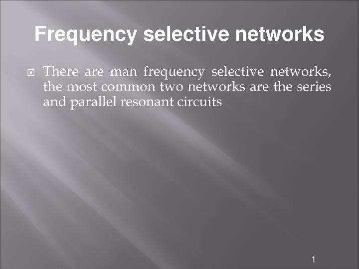 Frequency selective networks