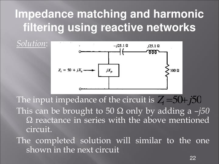 Impedance matching and harmonic filtering using reactive networks