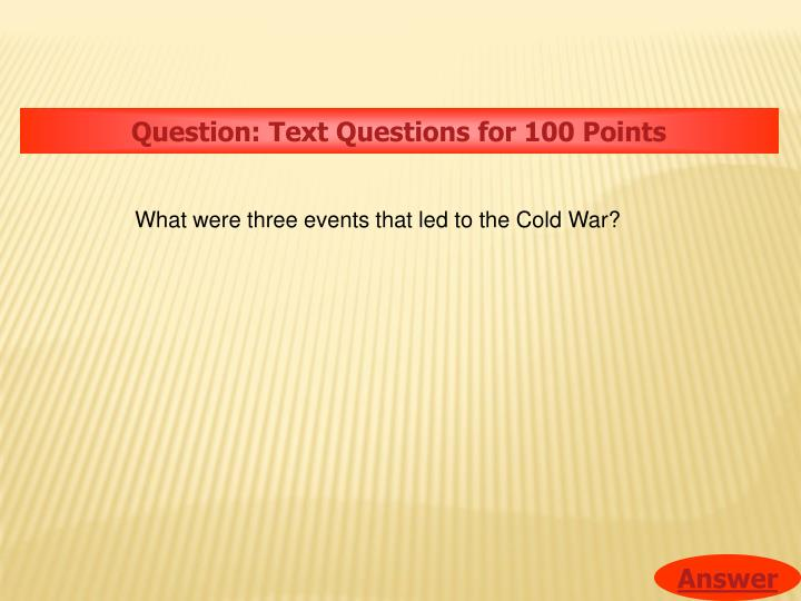 Question: Text Questions for 100 Points