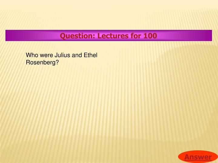 Question: Lectures for 100
