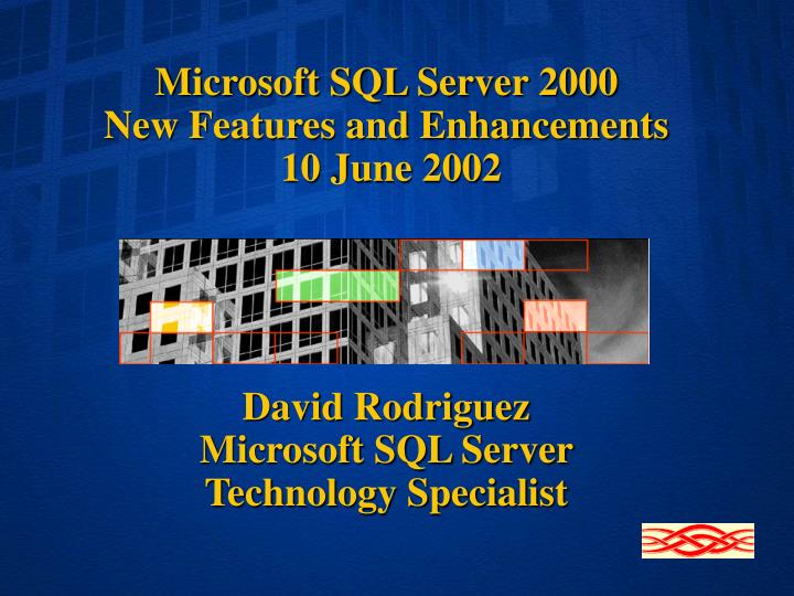 microsoft sql server 2000 new features and enhancements 10 june 2002 n.