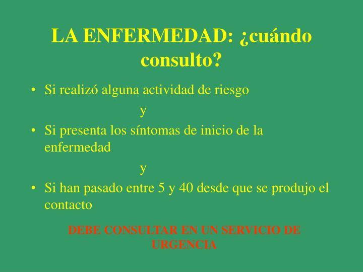 LA ENFERMEDAD: ¿cuándo consulto?