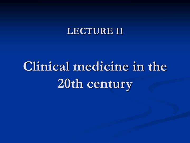 lecture 11 clinical medicine in the 20th century n.