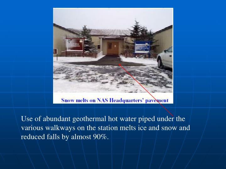 Use of abundant geothermal hot water piped under the various walkways on the station melts ice and snow and reduced falls by almost 90%.