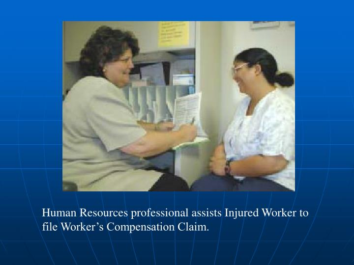Human Resources professional assists Injured Worker to file Worker's Compensation Claim.