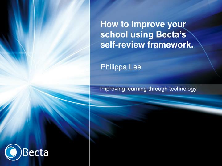 how to improve your school using becta s self review framework n.