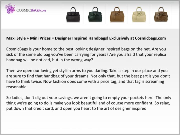 Maxi Style + Mini Prices = Designer Inspired Handbags! Exclusively at Cosmicbags.com