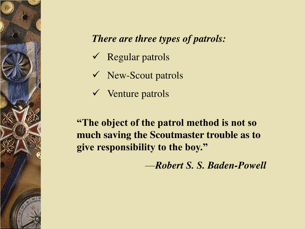 There are three types of patrols: