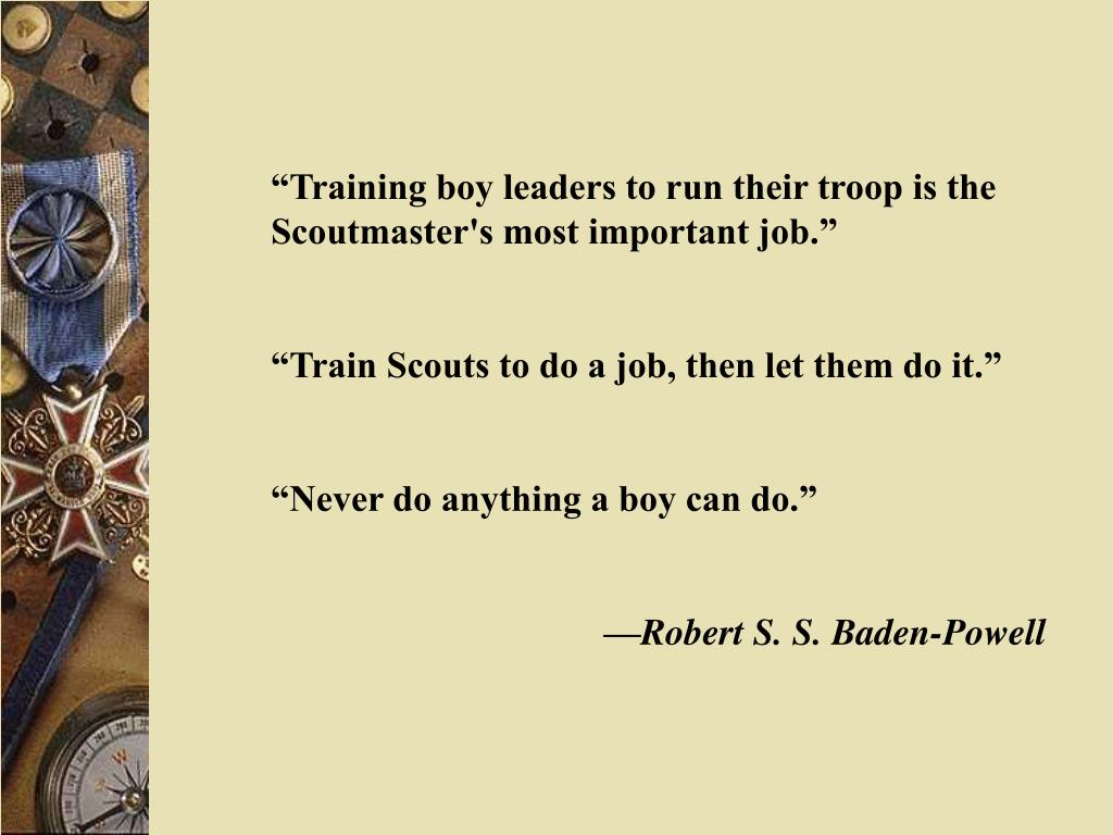 """""""Training boy leaders to run their troop is the Scoutmaster's most important job."""""""