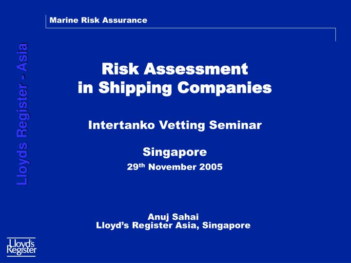 risk assessment in shipping companies intertanko vetting seminar singapore 29 th november 2005 n.