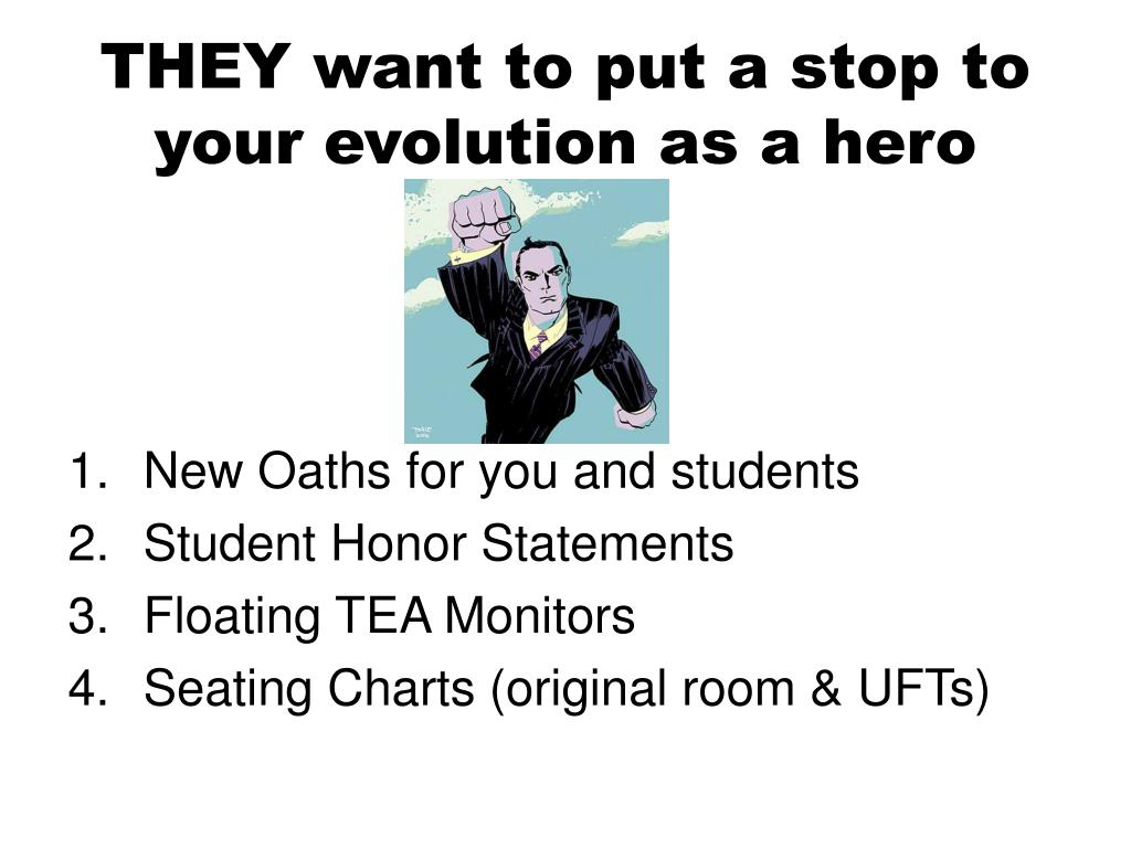 THEY want to put a stop to your evolution as a hero