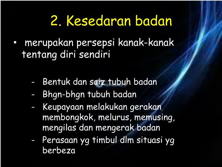 2. Kesedaran badan