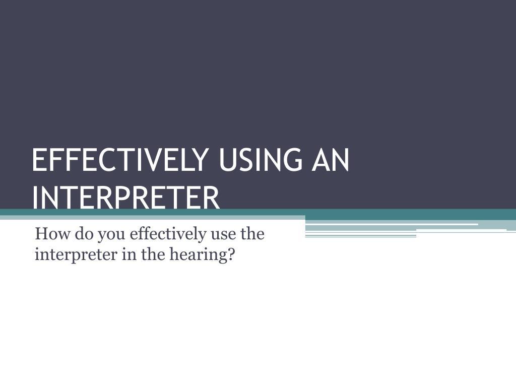 EFFECTIVELY USING AN INTERPRETER