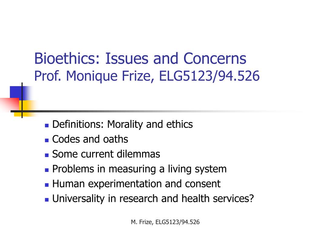 bioethics issues and concerns prof monique frize elg5123 94 526 l.