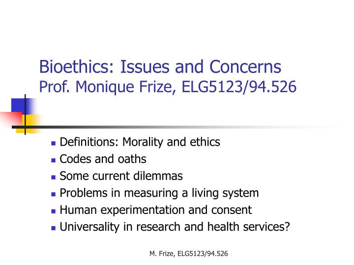 Bioethics issues and concerns prof monique frize elg5123 94 526