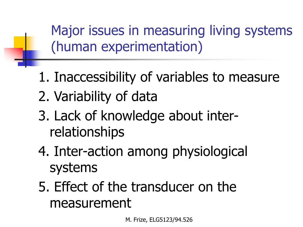 Major issues in measuring living systems (human experimentation)