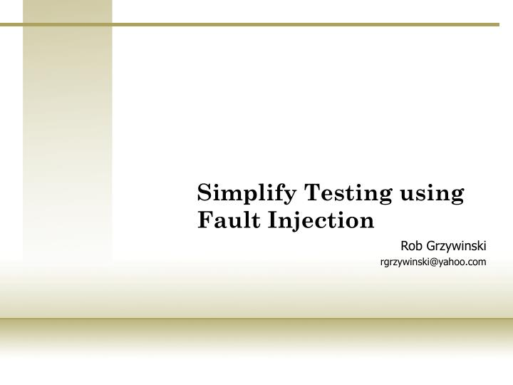 Simplify testing using fault injection