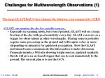 challenges for multiwavelength observations 1