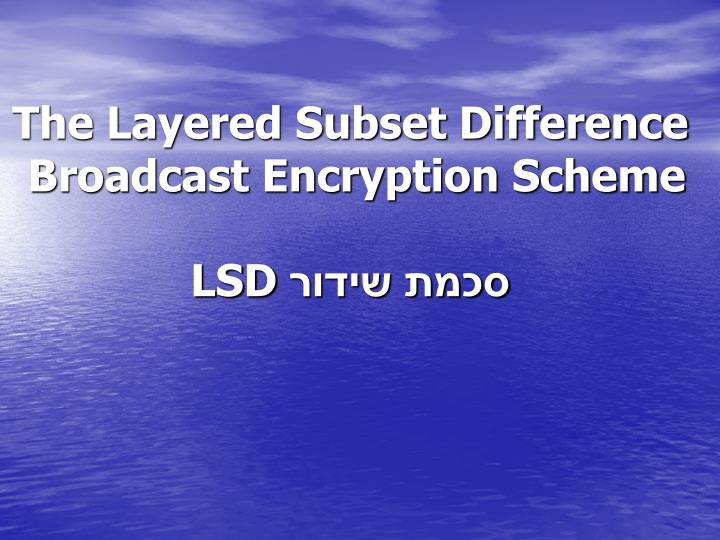 the layered subset difference broadcast encryption scheme lsd n.