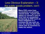 less obvious explanation 3 the public goods problem con t