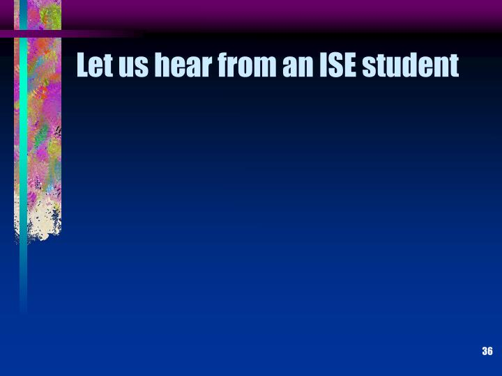 Let us hear from an ISE student