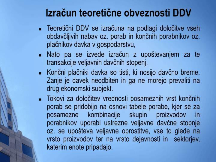 Teoretični DDV se izračuna na podlagi določitve vseh obdavčljivih nabav oz. porab in končnih porabnikov oz. plačnikov davka v gospodarstvu,