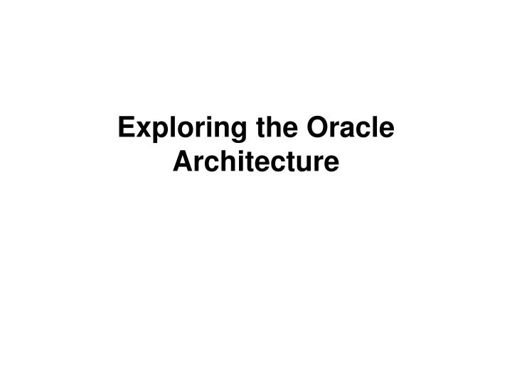 exploring the oracle architecture n.