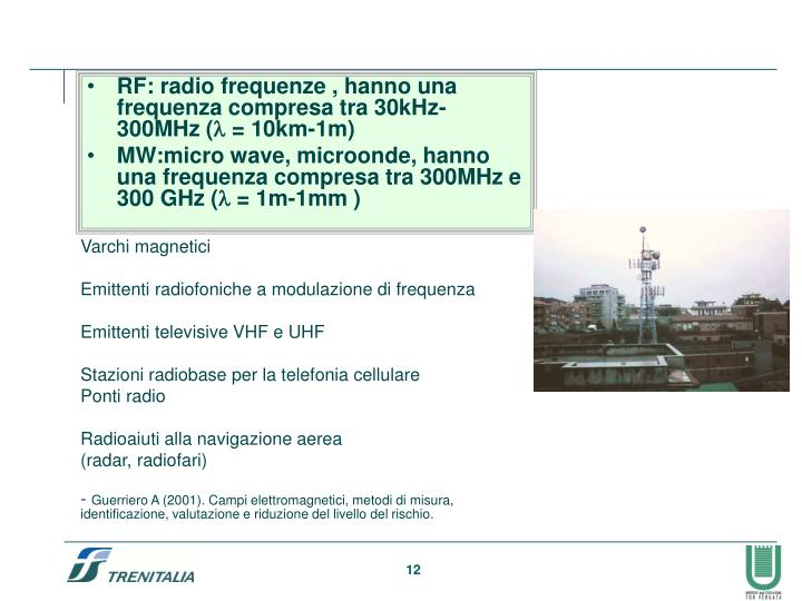 RF: radio frequenze , hanno una frequenza compresa tra 30kHz- 300MHz (