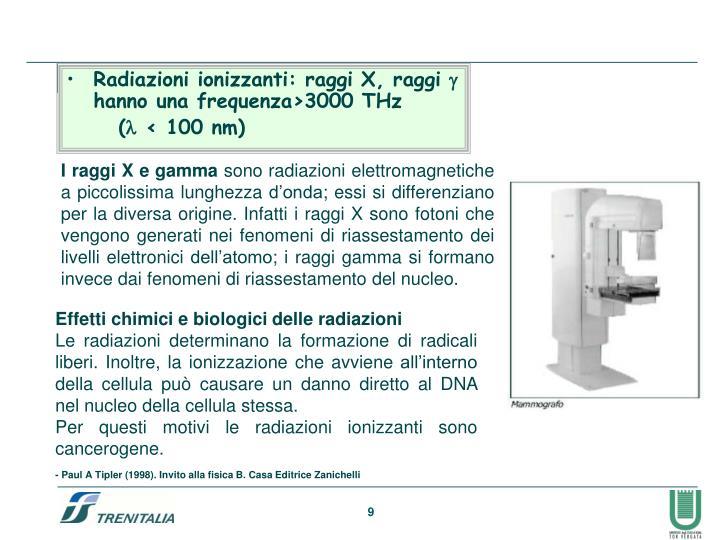 Radiazioni ionizzanti: raggi X, raggi  hanno una frequenza>3000 THz
