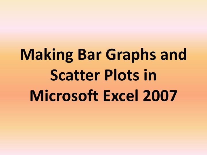 making bar graphs and scatter plots in microsoft excel 2007 n.