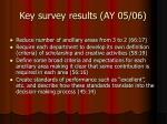 key survey results ay 05 06