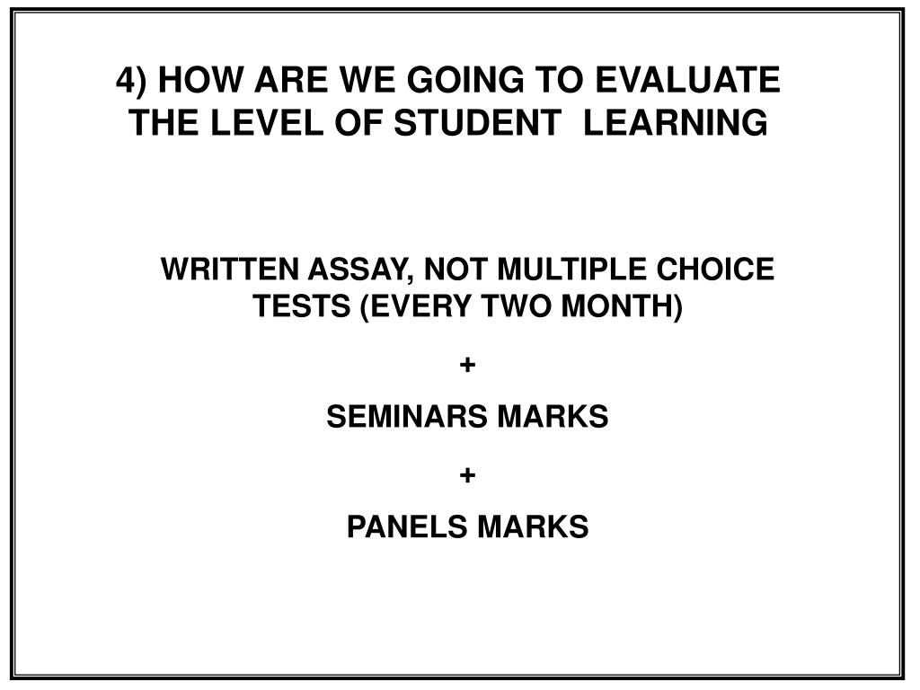 4) HOW ARE WE GOING TO EVALUATE THE LEVEL OF STUDENT  LEARNING