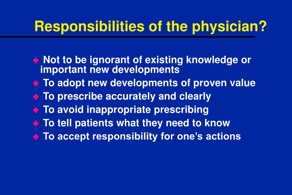 Responsibilities of the physician?
