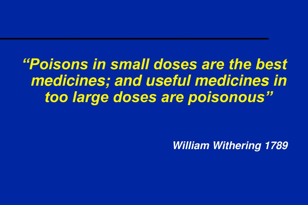 """Poisons in small doses are the best medicines; and useful medicines in too large doses are poisonous"""