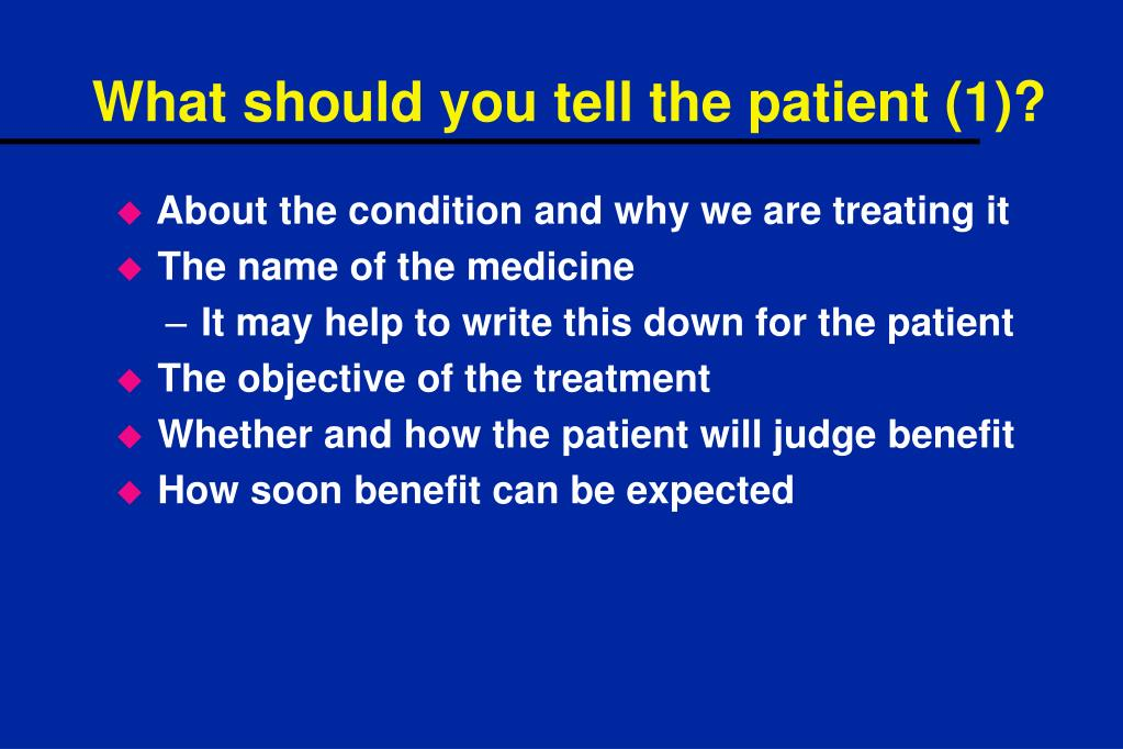 What should you tell the patient (1)?