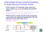 intermediate energy coulomb excitation to study structure of exotic nuclei