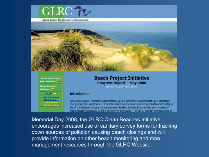 Memorial Day 2008, the GLRC Clean Beaches Initiative… encourages increased use of sanitary survey forms for tracking down sources of pollution causing beach closings and will provide information on other beach monitoring and man management resources through the GLRC Website.