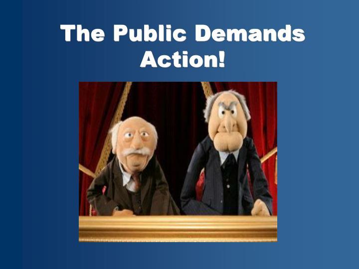 The Public Demands Action!