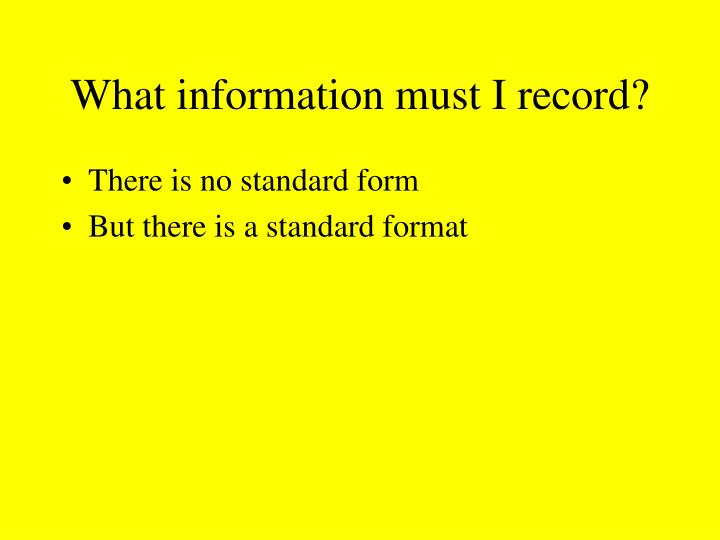 What information must I record?
