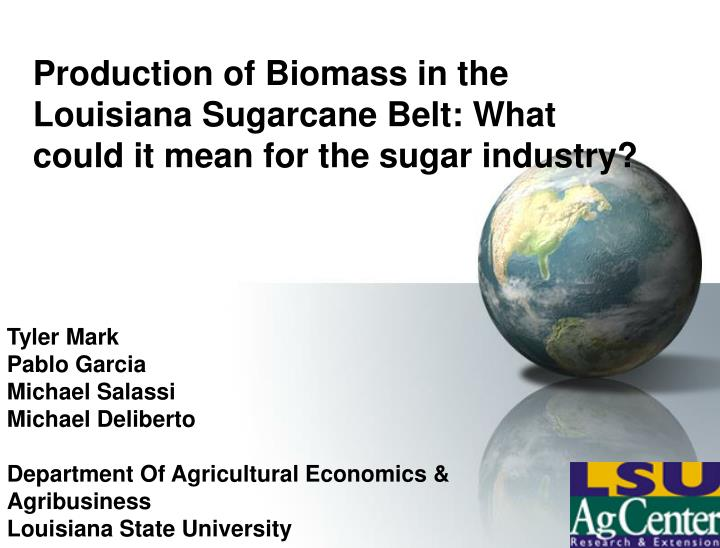 production of biomass in the louisiana sugarcane belt what could it mean for the sugar industry n.