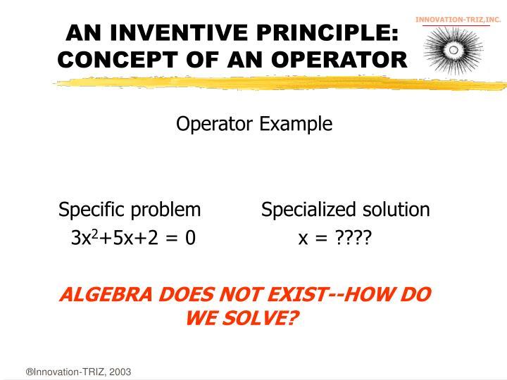 AN INVENTIVE PRINCIPLE:  CONCEPT OF AN OPERATOR